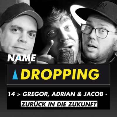 Name Dropping 14 > Gregor, Adrian & Jacob - Zurück in die Zukunft