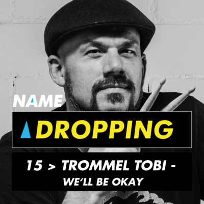 Name Dropping 15 > Trommel Tobi - We'll Be Okay
